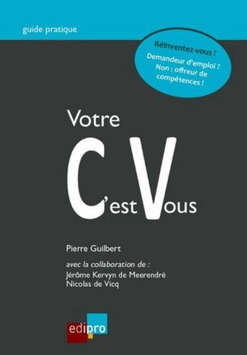 Pierre Guilbert et Jérôme Kervyn de Meerendré - Votre CV, c'est vous.