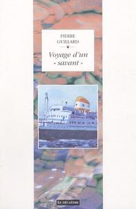 """Pierre Guillard - Voyage dun """"savant"""" suivi de L'Argentan."""