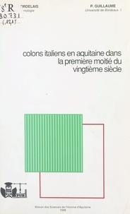 Pierre Guillaume - Colons italiens en Aquitaine dans la première moitié du 20e siècle.