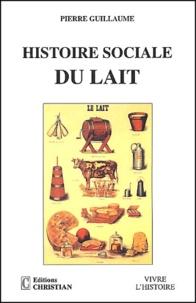 Pierre Guillaume - Histoire sociale du lait.