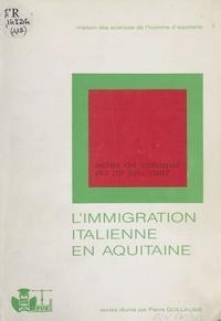 Pierre Guillaume - L'Aquitaine, terre d'immigration - Tome 5, Les Italiens en Aquitaine.