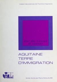 Pierre Guillaume - L'Aquitaine, terre d'immigration - Tome 1, Etat des travaux et sources.