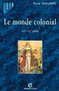 Pierre Guillaume - Le monde colonial : XIXe-XXe siècle.