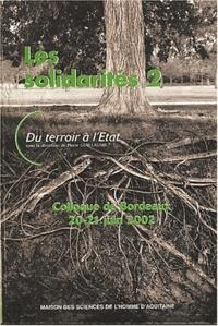 Pierre Guillaume et  Collectif - Les solidarités - Volume 2, Du terroir à l'Etat, Colloque de Bordeaux, 20-21 juin 2002.