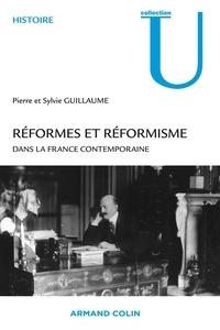 Pierre Guillaume et Sylvie Guillaume - Réformes et réformisme dans la France contemporaine.