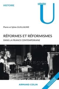 Pierre Guillaume et Sylvie Guillaume - Réformes et réformismes dans la France contemporaine.