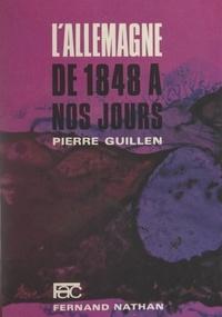 Pierre Guillen - L'Allemagne, de 1848 à nos jours.