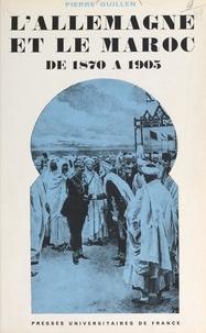 Pierre Guillen - L'Allemagne et le Maroc de 1870 à 1905.