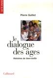 Pierre Guillet - Le dialogue des âges - Histoires de bien-vieillir.