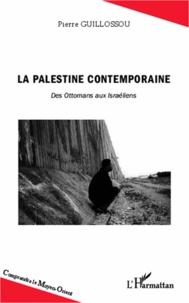 Pierre Guillossou - La Palestine contemporaine - Des Ottomans aux Israéliens.