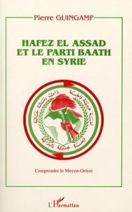 Pierre Guingamp - Hafez el Assad et le parti Baath en Syrie.