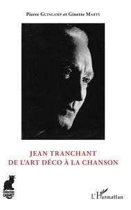 Pierre Guingamp et Ginette Marty - Jean Tranchant - De l'Art déco à la chanson.