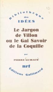 Pierre Guiraud - Le jargon de Villon ou le gai savoir de la coquille.