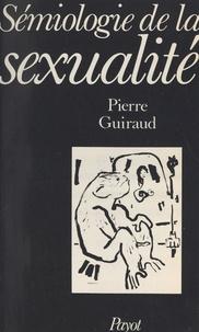 Pierre Guiraud et Louis-Jean Calvet - Le langage de la sexualité (2) - Sémiologie de la sexualité : essai de glosso-analyse.
