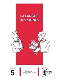 Pierre Guitteny et Laurent Verlaine - La langue des signes - Tome 5, Comprendre la langue des signes.