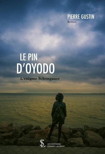 Pierre Gustin - Le pin d'Oyodo - L'énigme Schongauer.