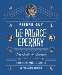 Pierre Guy - Palace Epernay (Le) Un siècle de cinéma.