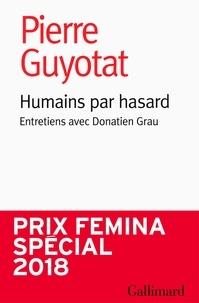 Pierre Guyotat et Donatien Grau - Humains par hasard - Entretiens avec Donatien Grau.