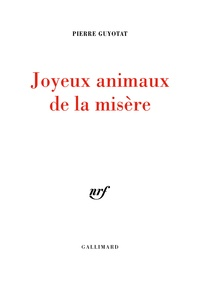 Pierre Guyotat - Joyeux animaux de la misère Tome 1 : .