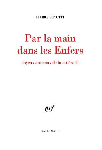 Pierre Guyotat - Joyeux animaux de la misère Tome 2 : Par la main dans les Enfers.