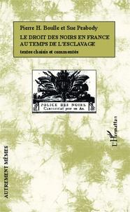 Pierre H. Boulle et Sue Peabody - Le droit des noirs en France au temps de l'esclavage - Textes choisis et commentés.
