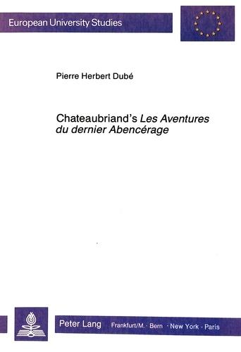 Pierre h. Dubé - Chateaubriand's Les Aventures du dernier Abencérage - Past and Present.