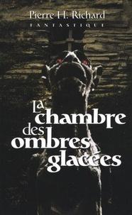 Pierre H. Richard - La chambre des ombres glacées.