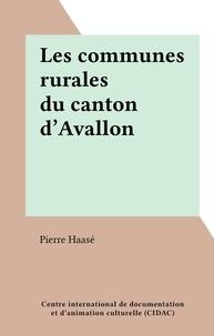 Pierre Haasé - Les communes rurales du canton d'Avallon.