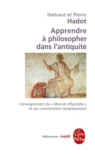 Pierre Hadot et Ilsetraut Hadot - Apprendre à philosopher dans l'antiquité-inédit.