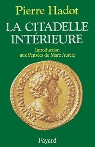 Pierre Hadot - La Citadelle intérieure - Introduction aux Pensées de Marc Aurèle.