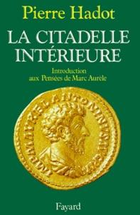 Pierre Hadot - La Citadelle intérieure. - Introduction aux Pensées de Marc Aurèle.