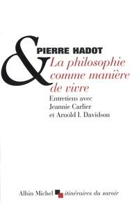 Pierre Hadot - La Philosophie comme manière de vivre.