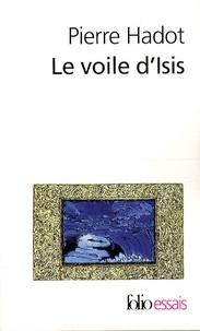 Pierre Hadot - Le voile d'Isis - Essai sur l'histoire de l'idée de Nature.