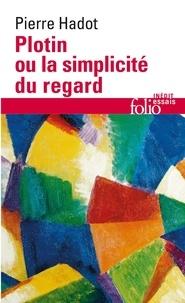 Pierre Hadot - Plotin ou La simplicité du regard.