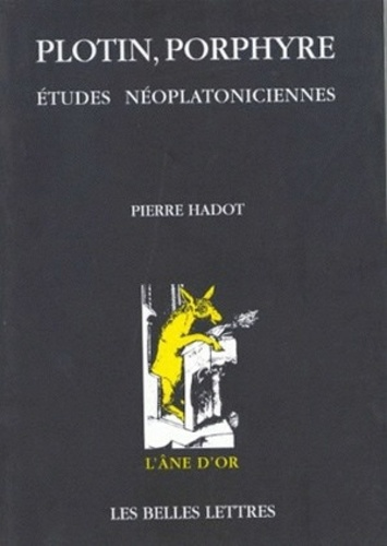 Pierre Hadot - Plotin, Porphyre - Etudes néoplatoniciennes.