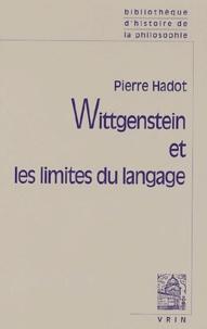 Pierre Hadot et Gottfried Gabriel - Wittgenstein et les limites du langage - Suivi d'une lettre de GEM Anscombe et de Logique et littérature Réflexions sur la signification de la forme littéraire chez Wittgenstein.