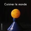 Pierre Hailaire et Nicolas Bertherat - Cuisiner le monde - Recettes de voyage.