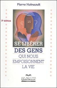 Pierre Haineault - Se libérer des gens - Qui nous empoisonnent la vie.