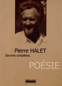 Pierre Halet - Oeuvres complètes - Tome 3, Poésie.