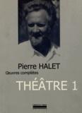 Pierre Halet - Théâtre complet - Tome 1.