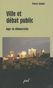 Pierre Hamel - Ville et débat public - Agir en démocratie.