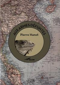 Pierre Hanot - Aux armes défuntes.
