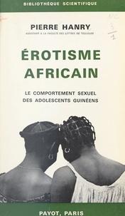 Pierre Hanry - Érotisme africain - Le comportement sexuel des adolescents guinéens.