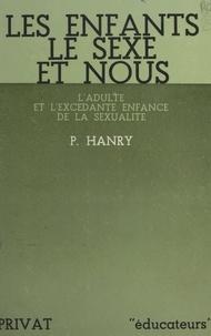 Pierre Hanry et J. Birouste - Les enfants, le sexe et nous - L'adulte et l'excédante enfance de la sexualité.
