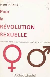 Pierre Hanry - Pour la révolution sexuelle - Le besoin sexuel, sa nature, ses satisfactions, son rôle.