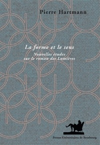 Pierre Hartmann - La forme et le sens - Nouvelles études sur le roman des Lumières.