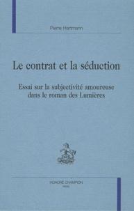 Pierre Hartmann - Le contrat et la séduction - Essai sur la subjectivité amoureuse dans le roman des Lumières.