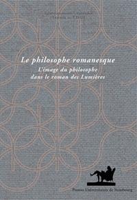 Pierre Hartmann et Florence Lotterie - Le philosophe romanesque - L'image du philosophe dans le roman des Lumières.