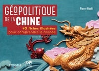 Pierre Haski - Géopolitique de la Chine - 40 fiches illustrées pour comprendre le monde.