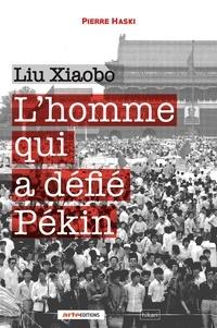 Pierre Haski - L'homme qui a défié Pékin - Liu Xiaobo.